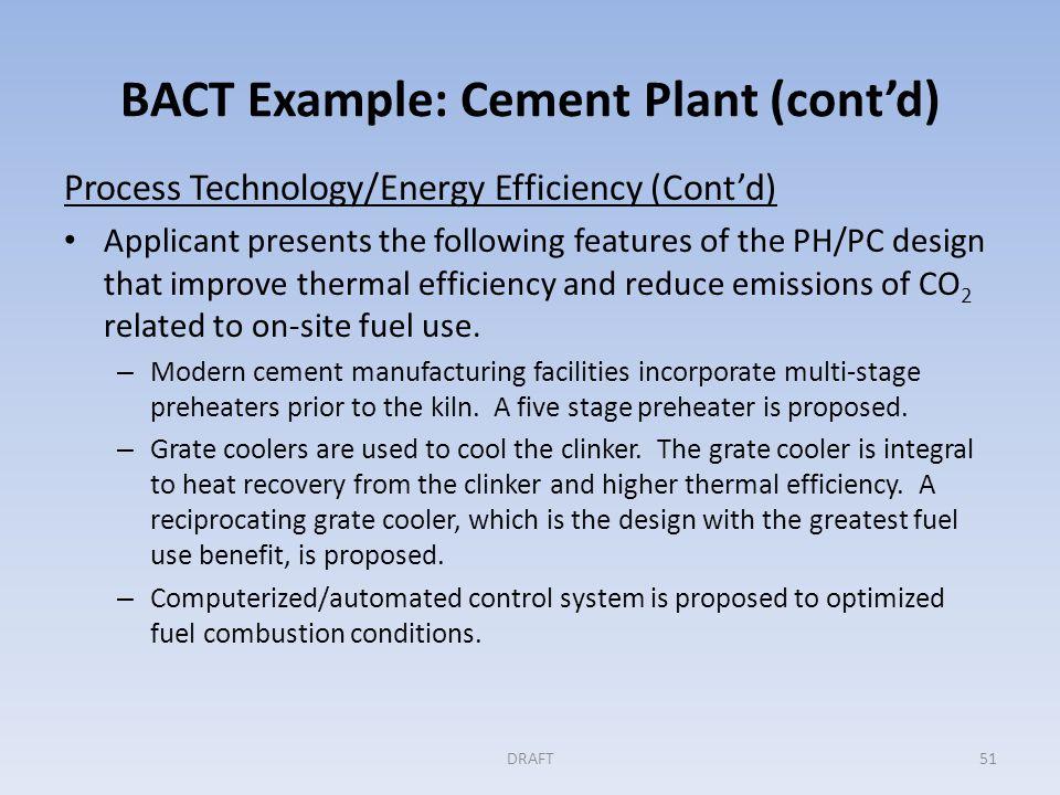 BACT Example: Cement Plant (cont'd) Process Technology/Energy Efficiency (Cont'd) – Kiln seals reduce heat loss.