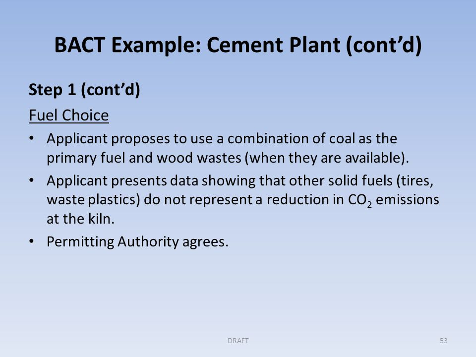 BACT Example: Cement Plant (cont'd) Step 1 (cont'd) Product Composition Applicant does not address product composition in the initial application.