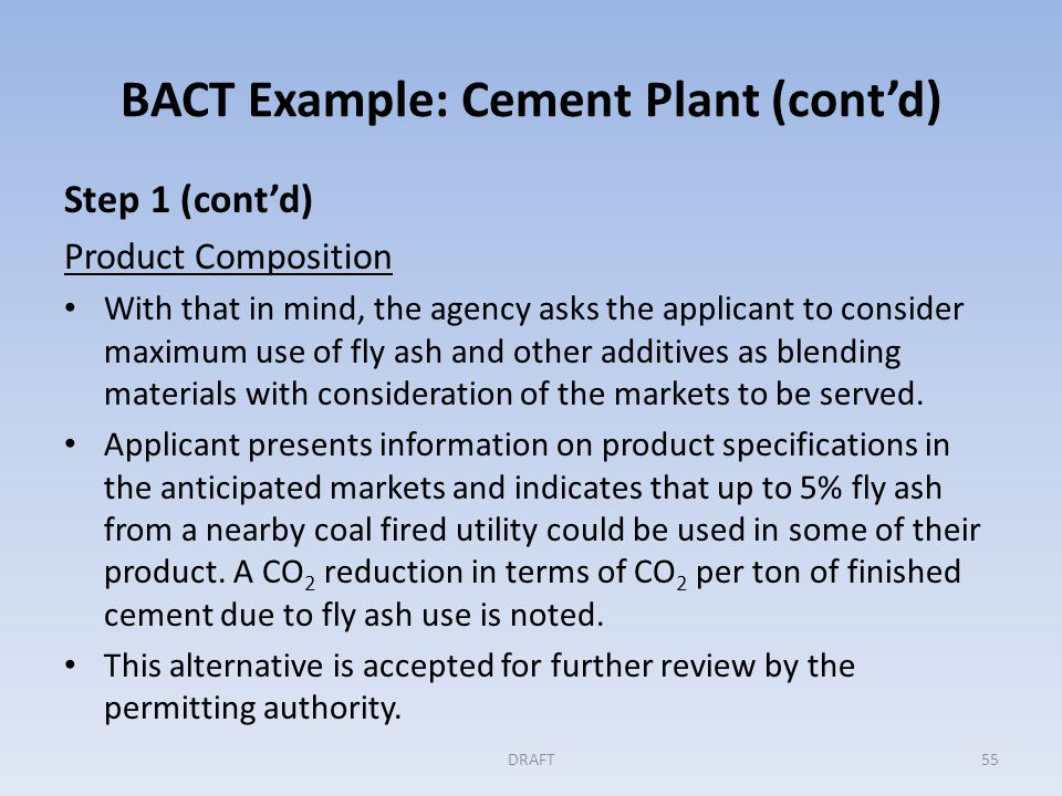 BACT Example: Cement Plant (cont'd) Step 1 (cont'd) CO 2 Capture/Removal and Storage Applicant presents information on two means of capture and control: conventional Carbon Capture and Storage and the Calera process.