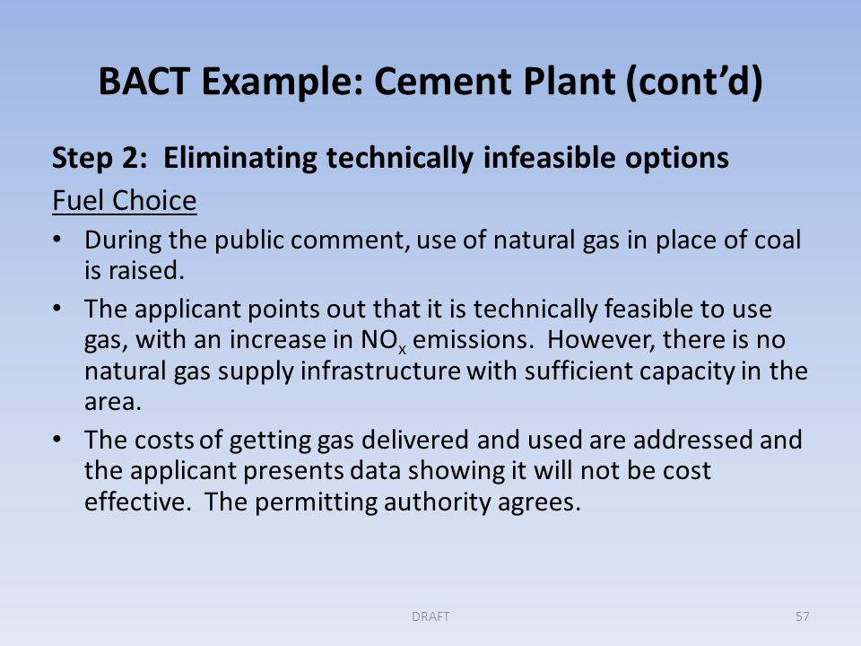 BACT Example: Cement Plant (cont'd) Step 2 (cont'd) Product Composition Applicant present data showing that use of more fly ash will not allow them to meet product specifications.