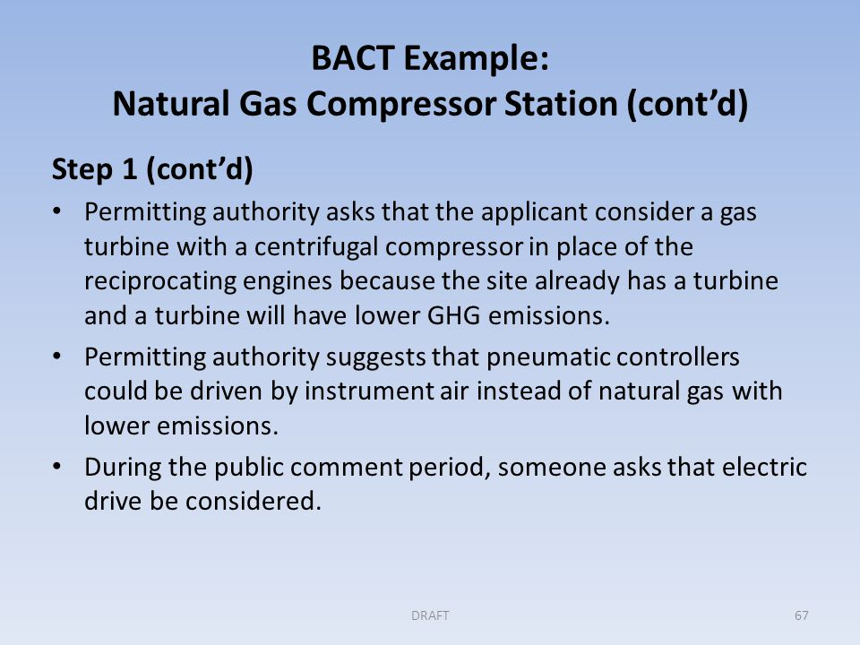 BACT Example: Natural Gas Compressor Station (cont'd) Step 1 (cont'd) Applicant plans to use the existing condensate tanks.