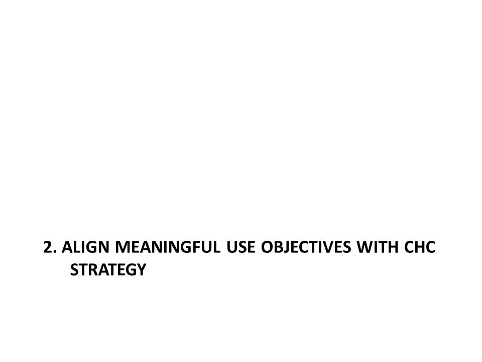 2. ALIGN MEANINGFUL USE OBJECTIVES WITH CHC STRATEGY