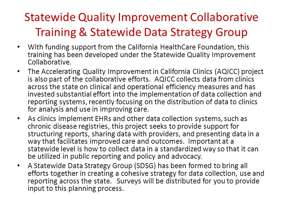 Statewide Quality Improvement Collaborative Training & Statewide Data Strategy Group With funding support from the California HealthCare Foundation, this training has been developed under the Statewide Quality Improvement Collaborative.