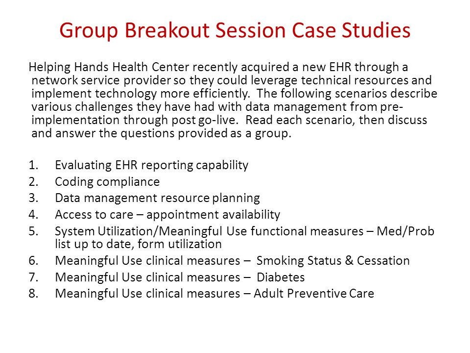Group Breakout Session Case Studies Helping Hands Health Center recently acquired a new EHR through a network service provider so they could leverage technical resources and implement technology more efficiently.