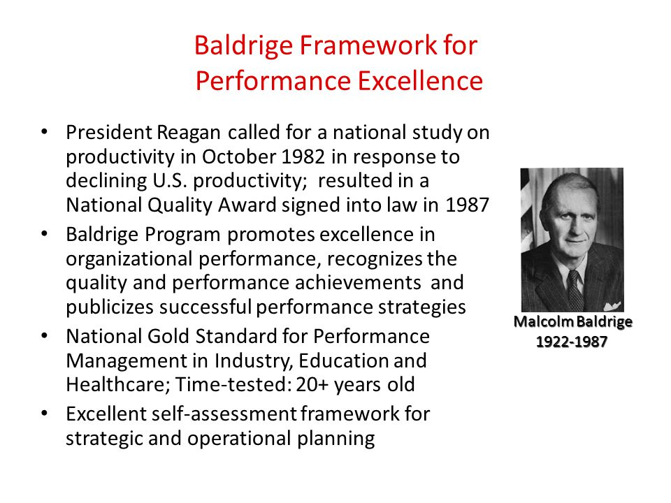 Baldrige Framework for Performance Excellence President Reagan called for a national study on productivity in October 1982 in response to declining U.S.