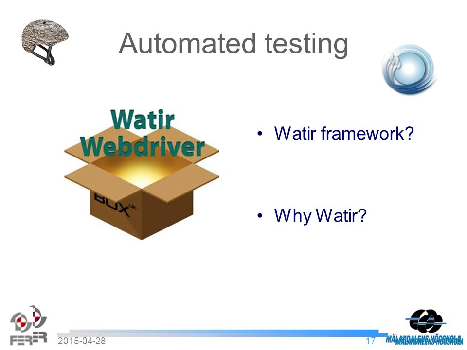 182015-04-28 Watir framework An example require rubygems require watir-webdriver #Global variables $testsite = http://localhost:53647/ $browser = Watir::Browser.new :chrome $failed_tests = Array.new #Test settings $username = taraxacum $password = taraxacum puts \nExecuting GEN 1 - Login $browser.goto($testsite); puts Taraxacum Home Open # Test case $browser.goto($testsite); $browser.text_field(:name => username ).set $username $browser.text_field(:name => password ).set $password $browser.button(:value, Log In ).click puts Checking Logged in if $browser.text.include.