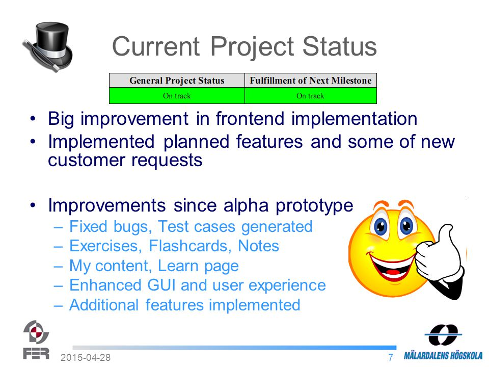 82015-04-28 Iteration Goals Planned Implement all planned features for iteration from week 47 until 51 Implement an Automated Test Framework Current status 26/28 planned use cases done Some of customer requests implemented Testing framework implemented