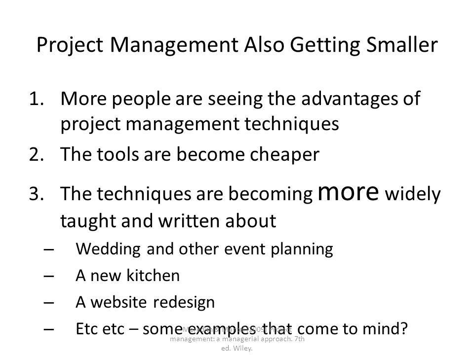 Project management Techniques for managing the three elements of any project (the project triangle) Time Cost Performance objectives (scope) Project management is hard – it is all about managing risks.