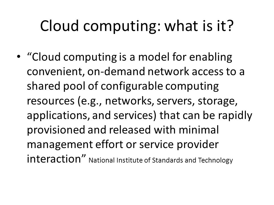 Three types of cloud computing IaaS – Infrastructure as a Service: computing power, storage, database services eg.