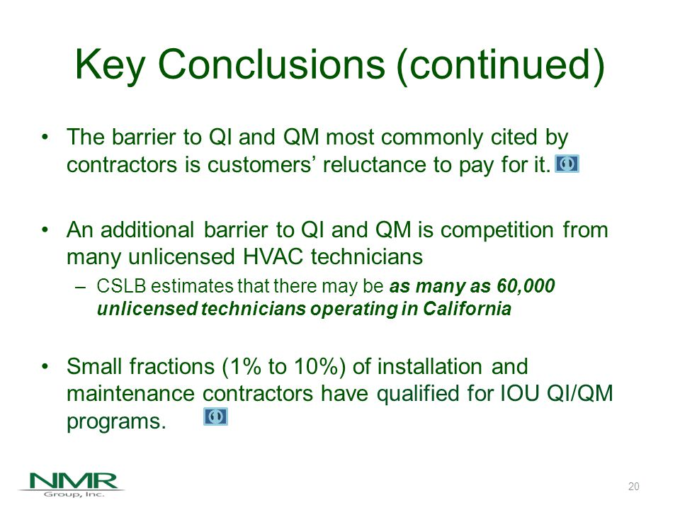 21 Installation Contractors' Reported Barriers to QI Residential Small Commercial Customer reluctance to pay for QI is cited by a majority of contractors, far more than any other barrier Knowledge and access to training are the next most commonly cited barriers Source: Online contractor survey of 245 contractors conducted during May and June of 2012