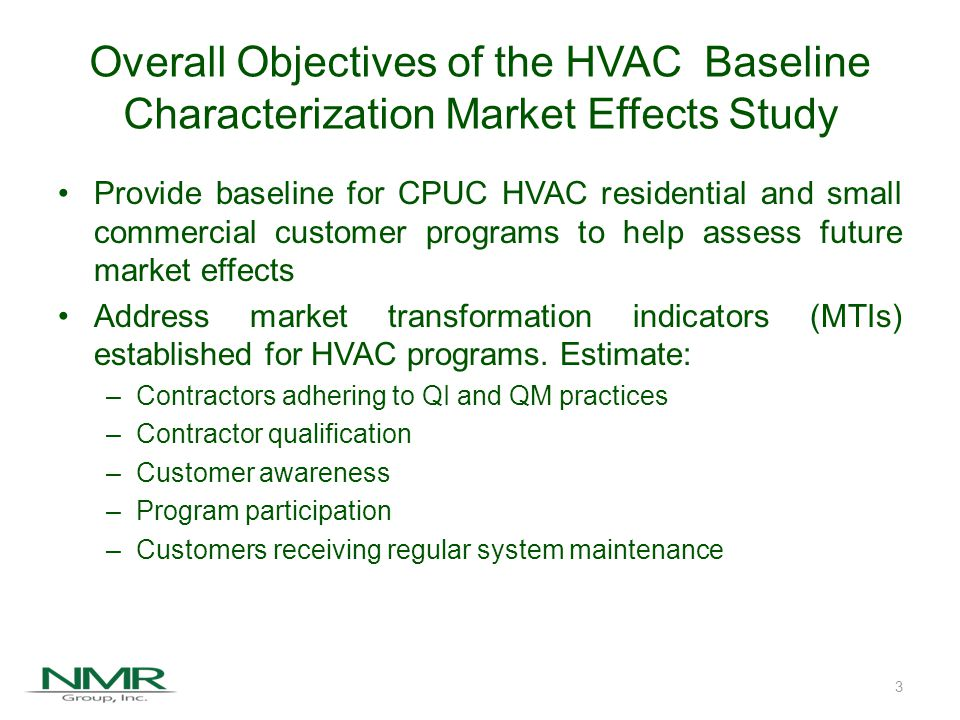 Overall Objectives of the HVAC Baseline Characterization Market Effects Study (continued) Develop estimates for energy-efficient HVAC equipment of: –Market share –Sales –Penetration –Saturation Develop a system for obtaining ongoing measurements of energy-efficient HVAC equipment for: –Market share –Sales –Penetration 4