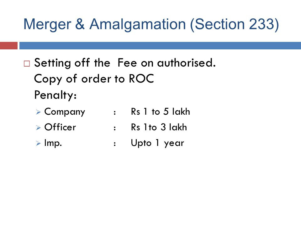 FAST TRACK MERGER / ACQUISITION f) Fast Track merger and amalgamation for certain companies: This clause is applicable for merger/amalgamation of: i) Holding and wholly owned subsidiary companies.