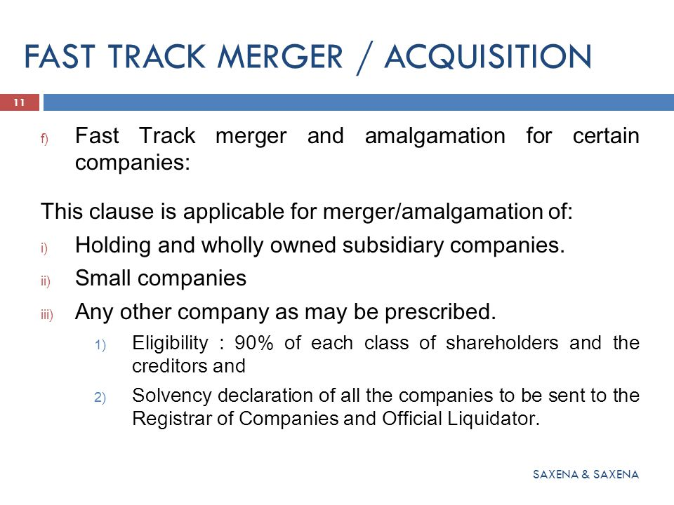Fast Track merger and amalgamation Fast Track merger and amalgamation for certain companies: In case ROC and OL has no objection then the scheme will be approved and will be final.