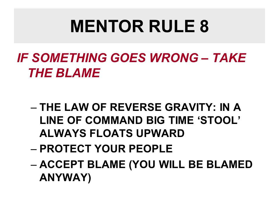 MENTOR RULE 9 ALWAYS GIVE THE BENEFIT OF THE DOUBT TO OTHERS, INCLUDING –MENTEES –COLLABORATORS –COMPETITORS –ADMINISTRATORS –REVIEWERS