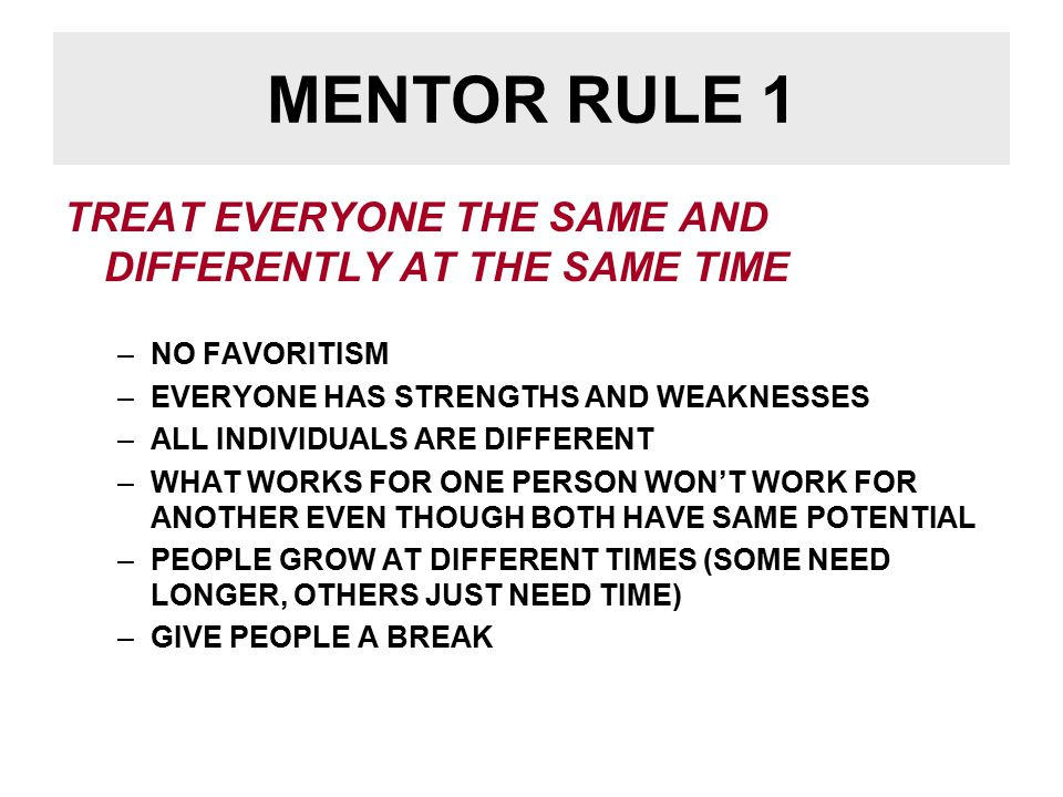 MENTOR RULE 2 CELEBRATE ALL ACCOMPLISHMENTS OF MENTEES –SUCCESS IS SUCCESS –DON'T MAKE COMPARISONS BETWEEN MENTEES –SUCCESS BEGETS SUCCESS (A SMALL SUCCESS TODAY EQUALS GREATER SUCCESS TOMORROW)