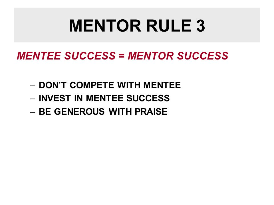 MENTOR RULE 4 BE GENEROUS: BECOME RICH BY GIVING THINGS AWAY –THE MORE YOU PROTECT THE LESS YOU HAVE –IN SCIENCE YOU DON'T OWN ANYTHING –BE GENEROUS WITH PROJECTS, REAGENTS, MATERIALS, MONEY