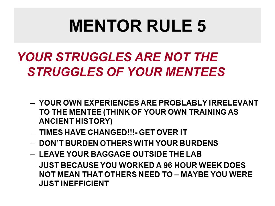 MENTOR RULE 6 ALWAYS MAKE YOUR MENTEES A PRIORITY -- NO MATTER WHAT -THEIR LETTERS ARE MORE IMPORTANT THAN YOUR GRANTS - ALWAYS REMEMBER THAT YOUR MENTEE IS A PERSON – SOMEBODY'S KID, BROTHER, OR SISTER