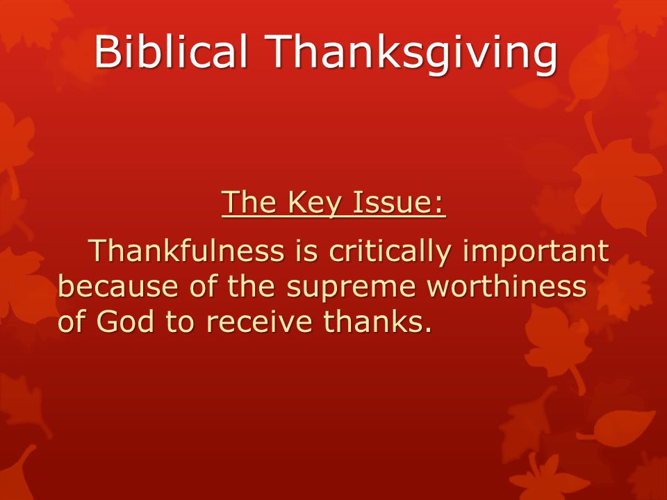 Biblical Thanksgiving Ephesians 5:19,20 Sing and make music in your heart to the Lord, always giving thanks to God the Father for everything, in the name of our Lord Jesus Christ.
