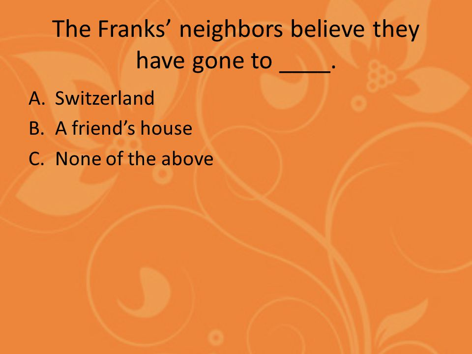 The Franks' neighbors believe they have gone to ____.
