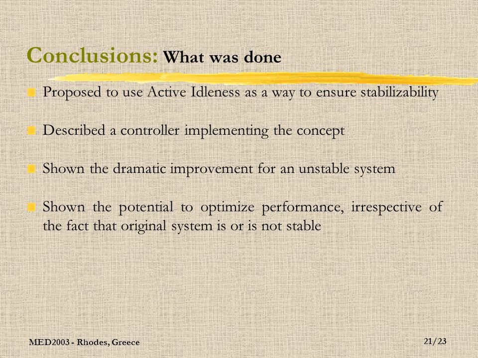 MED2003 - Rhodes, Greece 22/23 Conclusions: What remains to do Would like/need to develop an efficient way to tune the controller Brute force parameter tunning Infinitesimal Perturbation Analysis Other...