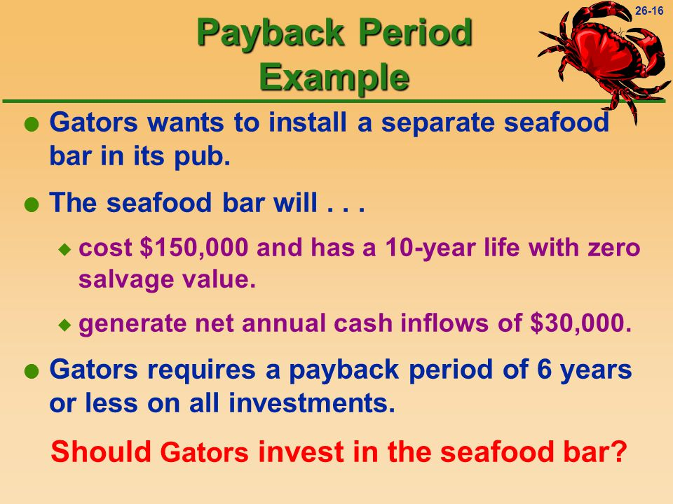 26-16 Payback Period Example l Gators wants to install a separate seafood bar in its pub.