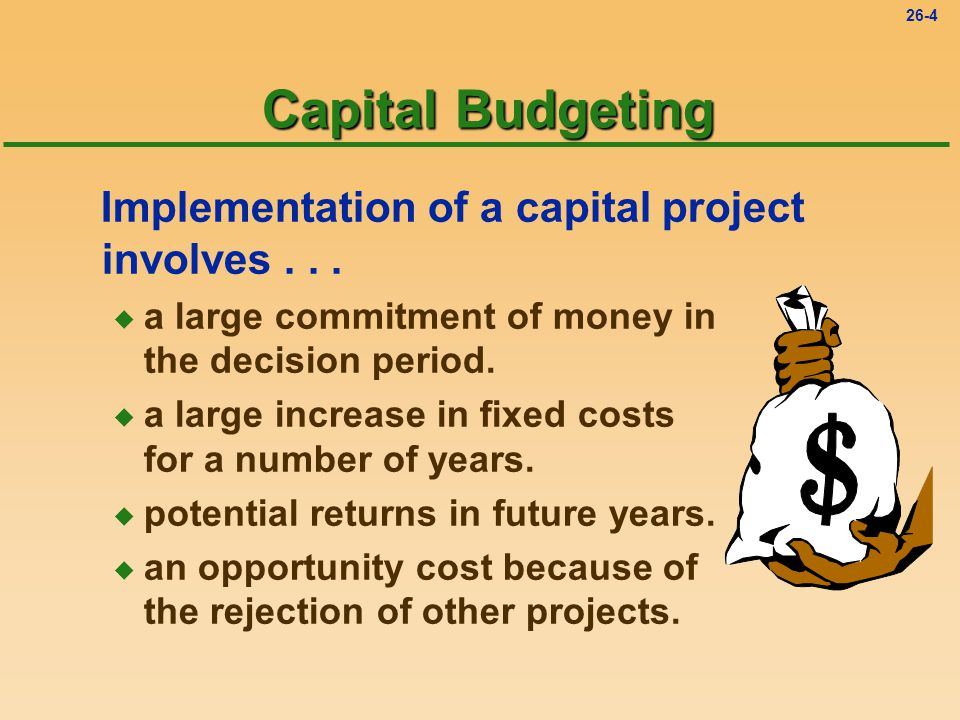 26-4 Capital Budgeting Implementation of a capital project involves...