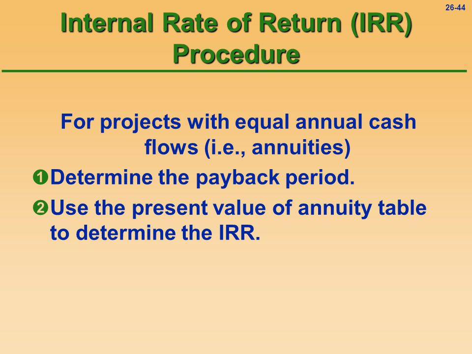 26-44 For projects with equal annual cash flows (i.e., annuities) ÊDetermine the payback period.