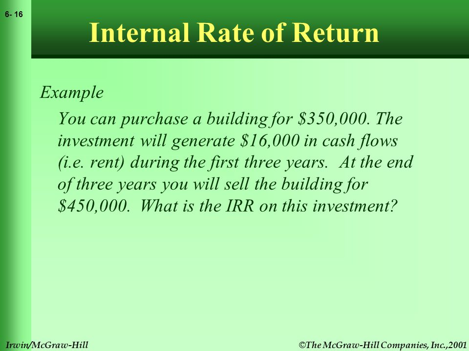 © The McGraw-Hill Companies, Inc.,2001 6- 17 Irwin/McGraw-Hill Internal Rate of Return Example You can purchase a building for $350,000.