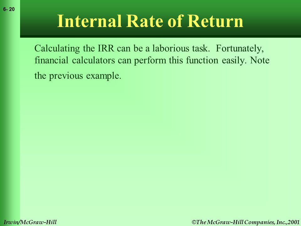 © The McGraw-Hill Companies, Inc.,2001 6- 21 Irwin/McGraw-Hill Internal Rate of Return Calculating the IRR can be a laborious task.