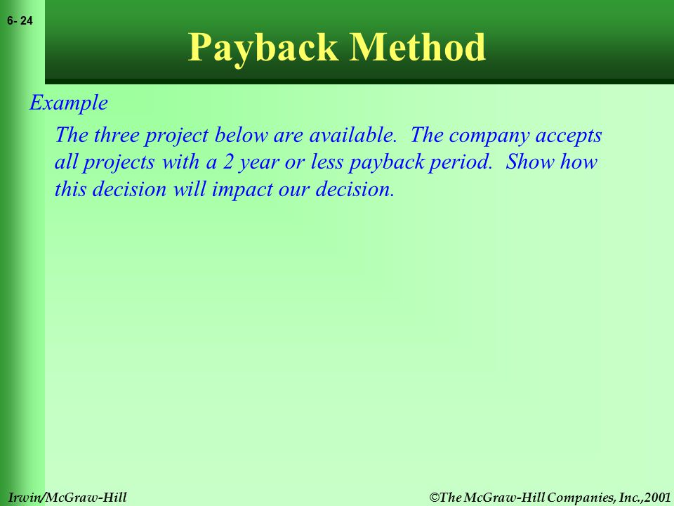 © The McGraw-Hill Companies, Inc.,2001 6- 25 Irwin/McGraw-Hill Payback Method Example The three project below are available.