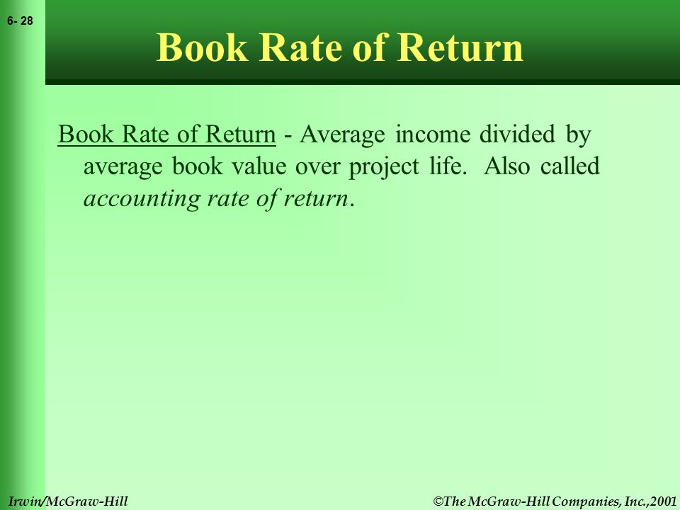 © The McGraw-Hill Companies, Inc.,2001 6- 29 Irwin/McGraw-Hill Book Rate of Return Book Rate of Return - Average income divided by average book value over project life.