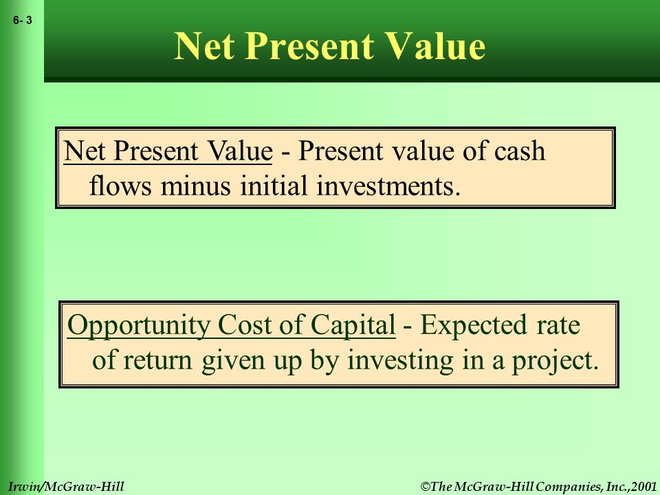 © The McGraw-Hill Companies, Inc.,2001 6- 4 Irwin/McGraw-Hill Net Present Value Example Q: Suppose we can invest $50 today & receive $60 later today.