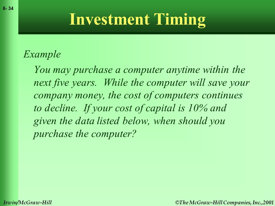 © The McGraw-Hill Companies, Inc.,2001 6- 35 Irwin/McGraw-Hill Investment Timing Example You may purchase a computer anytime within the next five years.