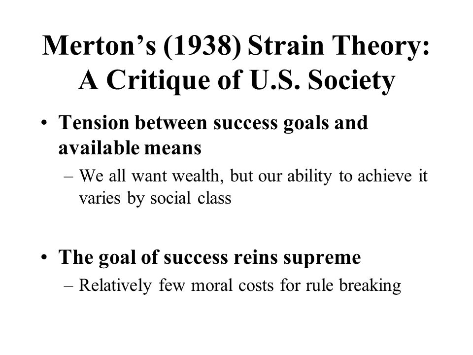 A Theory of Deviant Motivation We are all naturally law-abiding, if given the chance We break rules when we experience strain Strain originates in our social experience