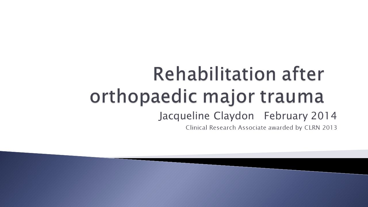 To use the rehabilitation prescription to improve patient care  Pilot: May – November 2013 ◦ n=143, mean 5.0 months  Physiotherapy-led consultation ◦ Subjective and clinical assessment of all injuries ◦ Reassess Rehabilitation Prescription ◦ Set Rehabilitation Goals  Refer to clinical and rehabilitation services  Qualitative Research ◦ Patient perception of recovery and rehabilitation after orthopaedic major trauma, n=15
