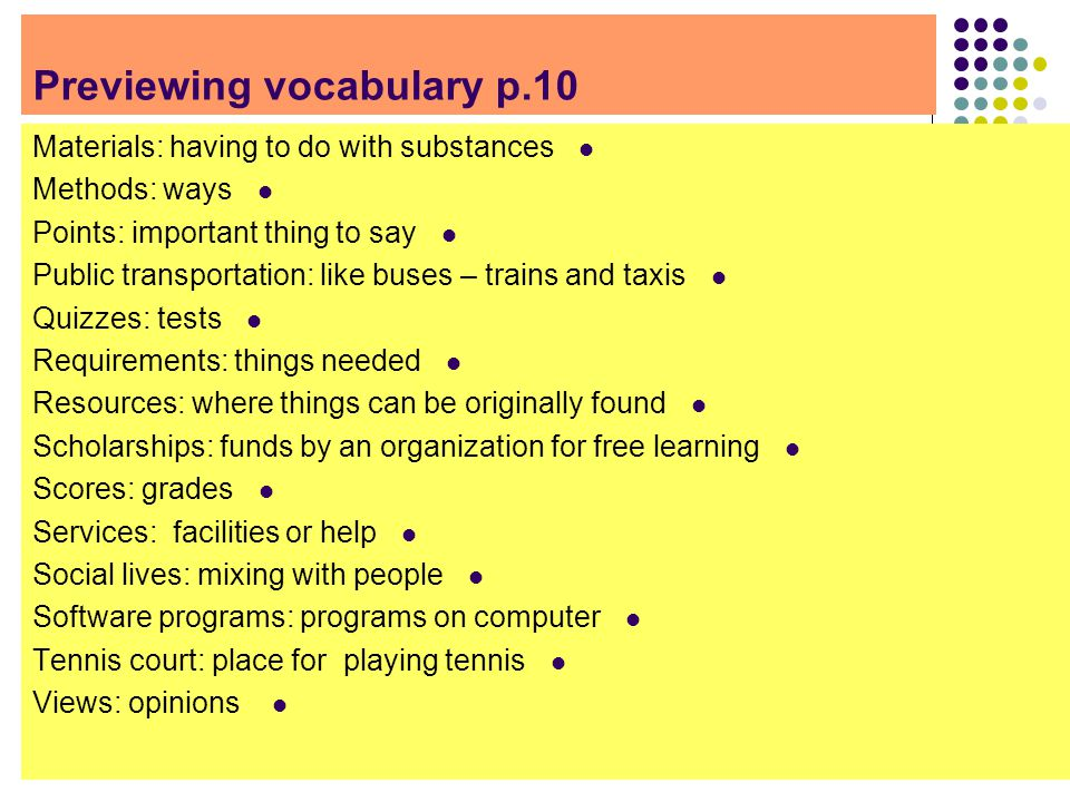 Previewing Vocabulary /p.10 Verbs To complete: to finish To differ: to make something different Adjectives Audio: having to do with hearing Available: found Formal: not formal Individual: one person Relaxed: taking a rest Adverb Casually: casual