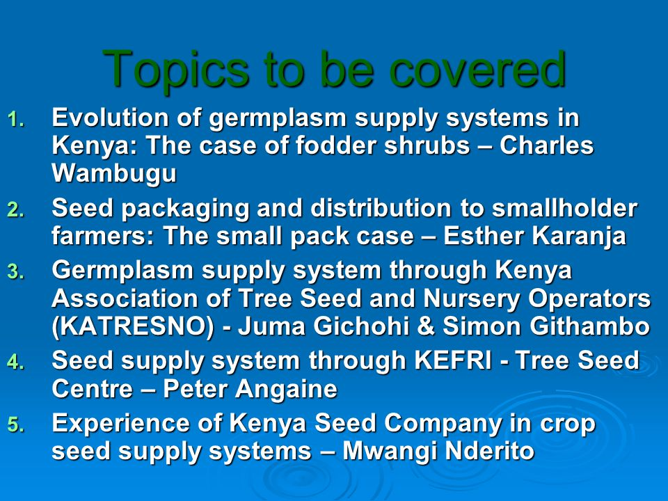 The Scope of Coverage Presentation of personal and institutional experience:  Rationale behind specific pathways used in germplasm distribution  Internal checks that ensure distribution of quality germplasm  Mechanisms used in promotion and marketing of germplasm  Challenges and constraints faced in germplasm supply  Lessons learnt from various approaches used by different organizations  Strategies in place/suggested to overcome these challenges