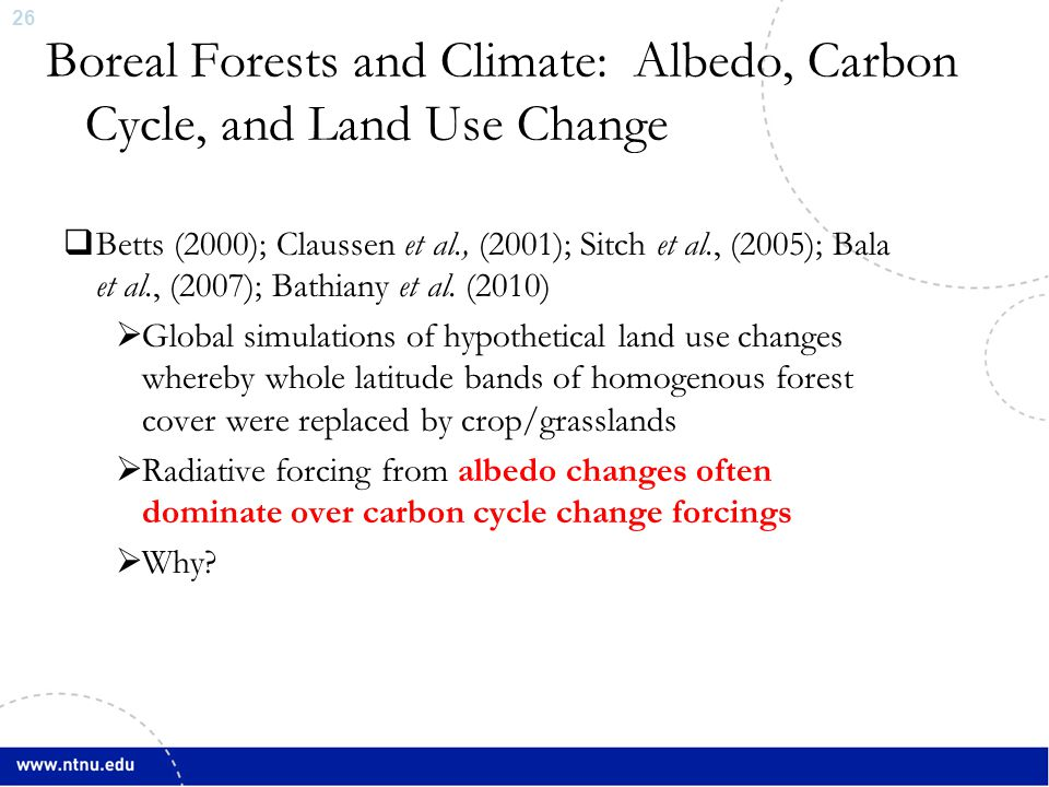 27 Importance of Snow Albedo in High Latitude Regions  Coniferous forests reflect less incoming shortwave radiation  Snow albedo (α s ) on non-forested areas >200% higher  Albedo changes from afforestation are significant when snow is present  Betts, Nature, (2000)