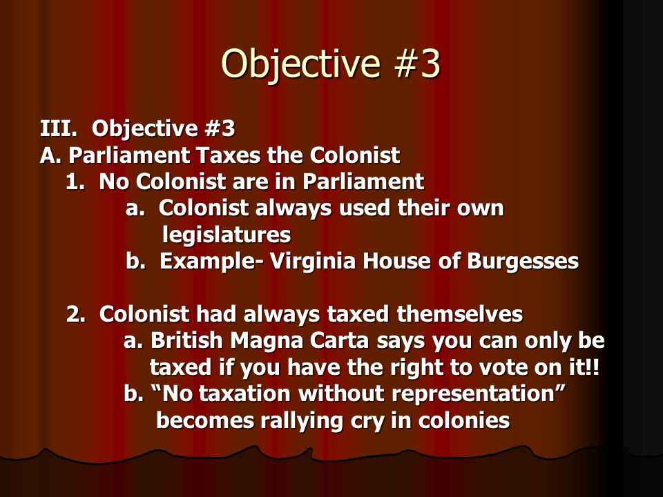Objective #3 III.Objective #3 A. Parliament Taxes the Colonist 1.