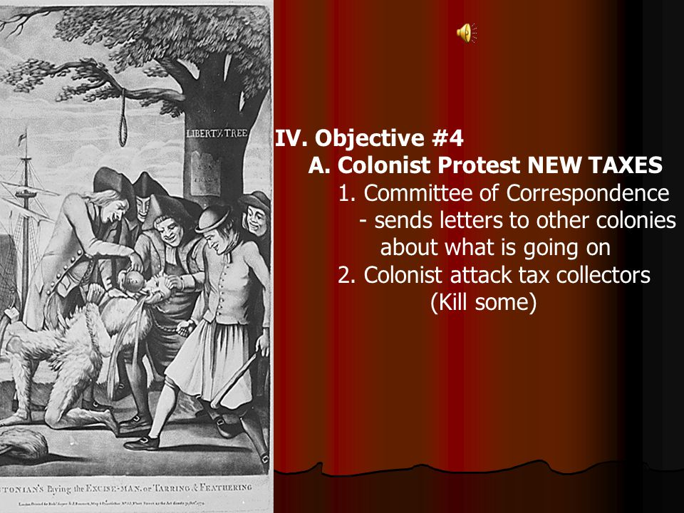 IV.Objective #4 A. Colonist Protest NEW TAXES 1.