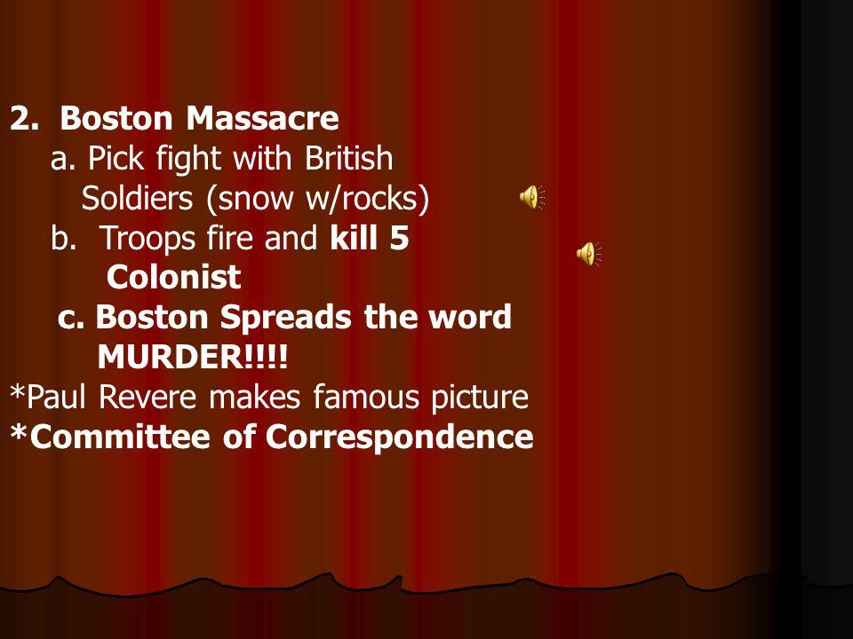 2.Boston Massacre a. Pick fight with British Soldiers (snow w/rocks) b.