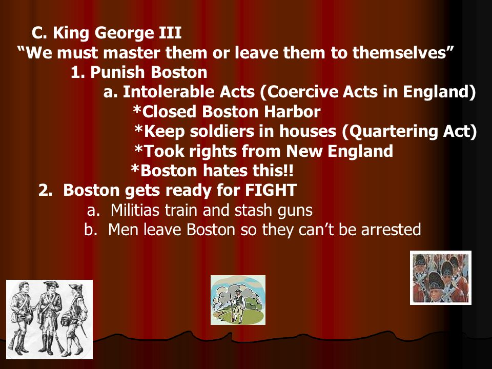 C.King George III We must master them or leave them to themselves 1.