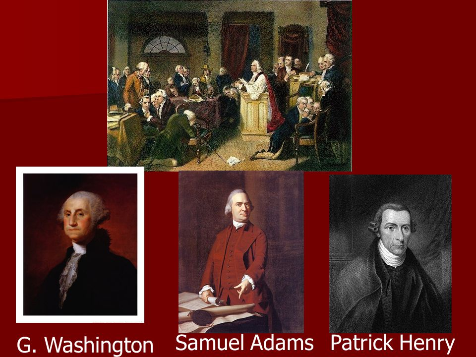 Patrick HenrySamuel Adams G. Washington