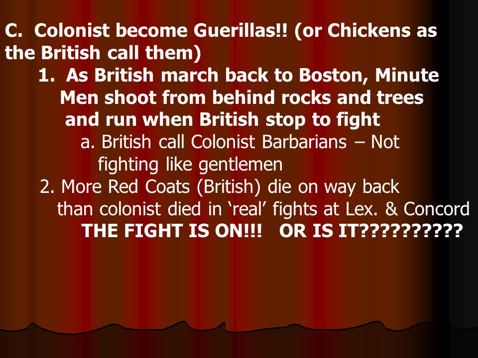 C.Colonist become Guerillas!. (or Chickens as the British call them) 1.