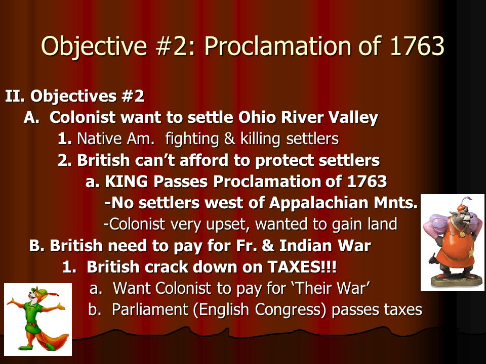 Objective #2: Proclamation of 1763 II.Objectives #2 A.