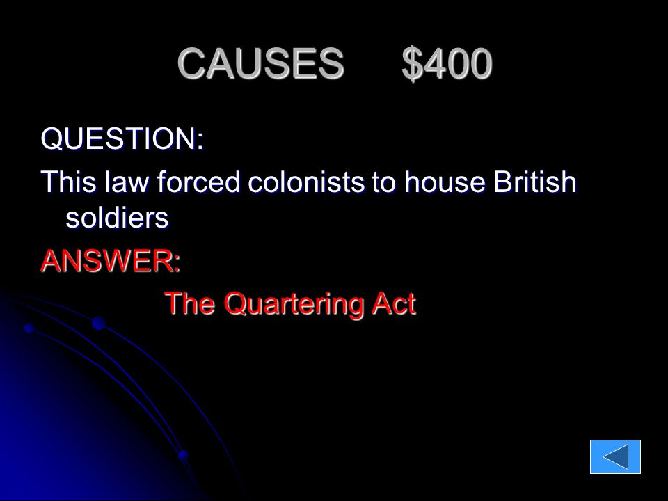 CAUSES $500 QUESTION: This consisted of the Quartering Act, the Massachusetts Government Act, and the Boston Port Bill and was also known as the Coercive Acts This consisted of the Quartering Act, the Massachusetts Government Act, and the Boston Port Bill and was also known as the Coercive Acts