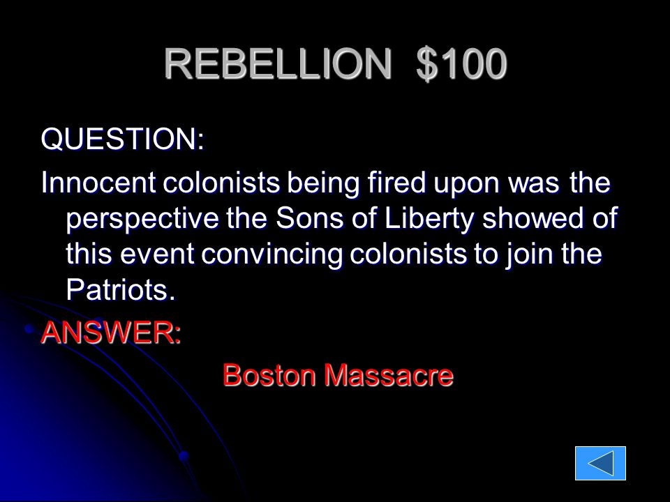 REBELLION $200 QUESTION: This was a form of protest that forced the British to pass the Boston Port Bill.