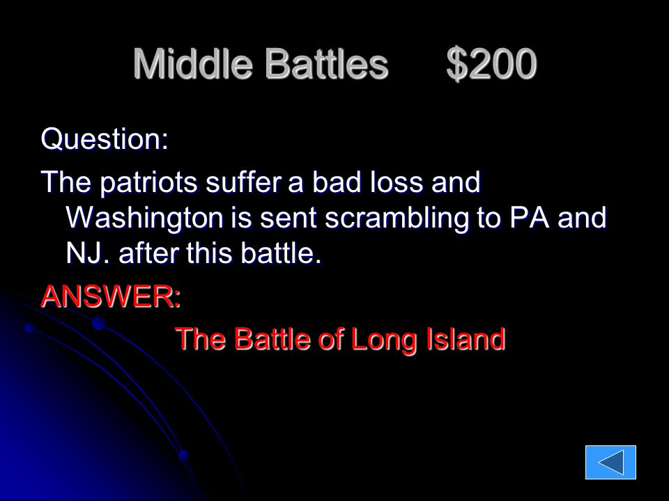 Middle Battles $300 QUESTION: George Rogers Clark helped the colonists keep some control in the west by winning at what battle?