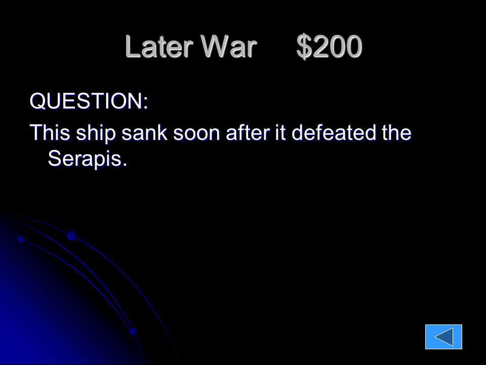 Later War $200 QUESTION: This ship sank soon after it defeated the Serapis.
