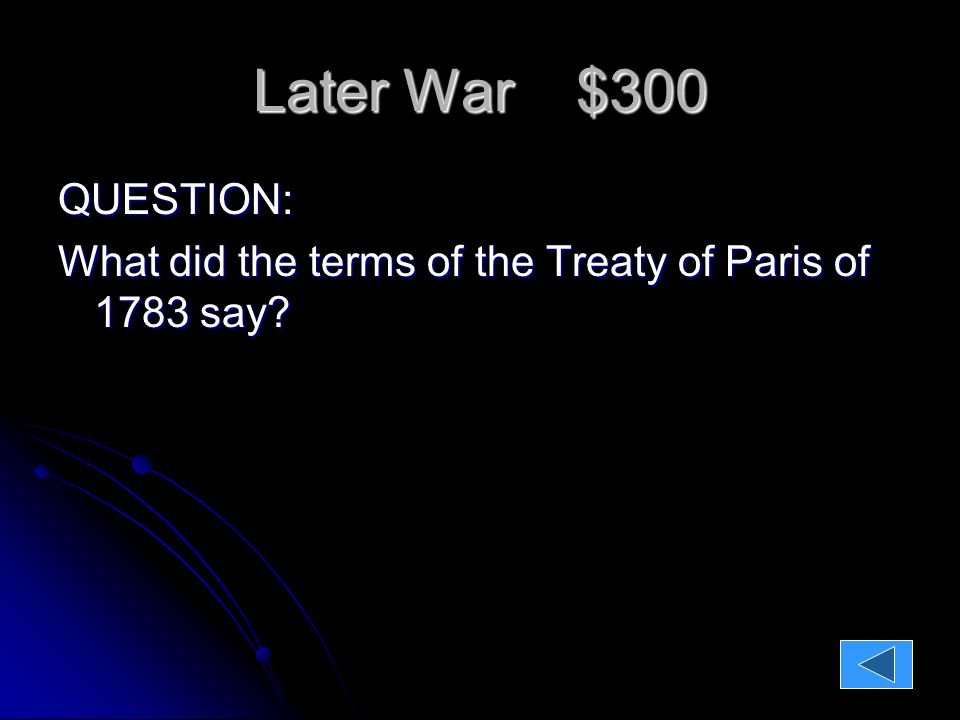 Later War $300 QUESTION: What did the terms of the Treaty of Paris say.